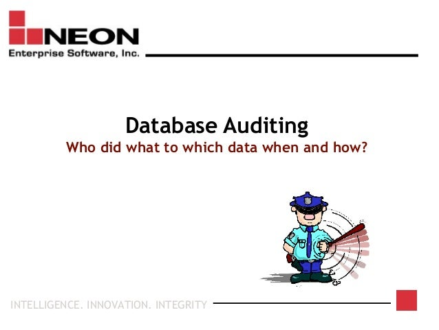 INTELLIGENCE. INNOVATION. INTEGRITY Database Auditing Who did what to which data when and how?