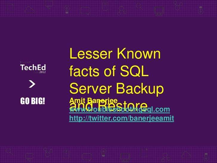Lesser Known          facts of SQL          Server BackupGO BIG!   Amit Banerjee          and Restore          www.trouble...