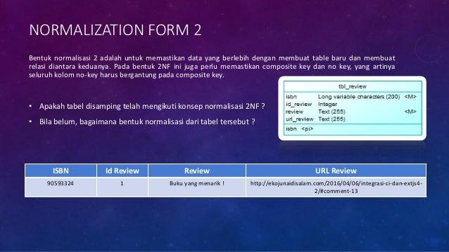 1 2 BENTUK NORMALISASI 2NF Bentuk dari normalisasi 2NF bisa dibentuk menjadi 2 : 1. Tbl_fix_review adalah bentuk 2NF dari ...