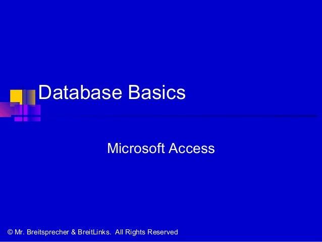 Database Basics Microsoft Access © Mr. Breitsprecher & BreitLinks. All Rights Reserved