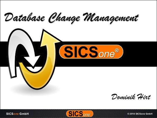 Copyright © SIC 2012SICSone GmbH © 2014 SICSone GmbHSICSone GmbH © 2014 SICSone GmbH Database Change Management Dominik Hi...