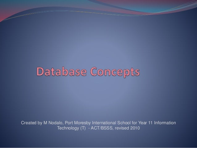 Created by M Nodalo, Port Moresby International School for Year 11 Information Technology (T) - ACT/BSSS, revised 2010