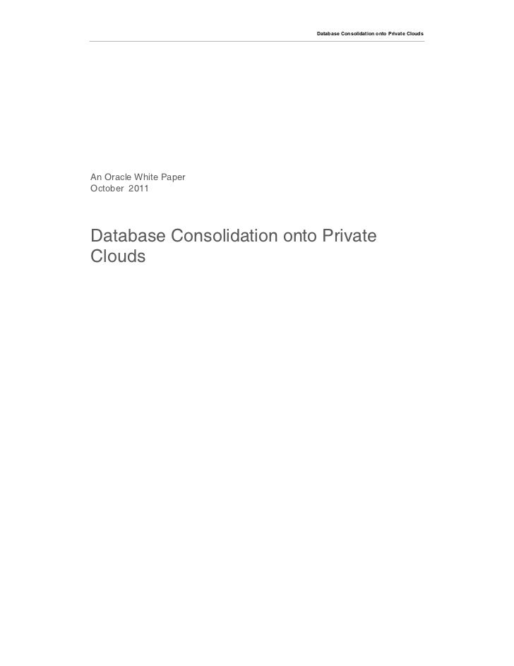 Database Consolidation onto Private CloudsAn Oracle White PaperOctober 2011Database Consolidation onto PrivateClouds