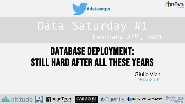 #datasatpn February 27th, 2021 Database deployment: still hard after all these years Giulio Vian @giulio_vian