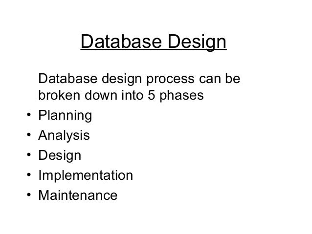 Database Design Database design process can be broken down into 5 phases • Planning • Analysis • Design • Implementation •...