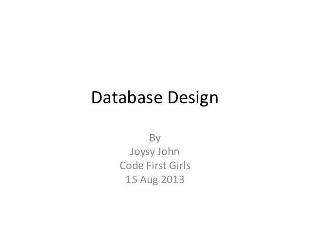 Database Design By Joysy John Code First Girls 15 Aug 2013