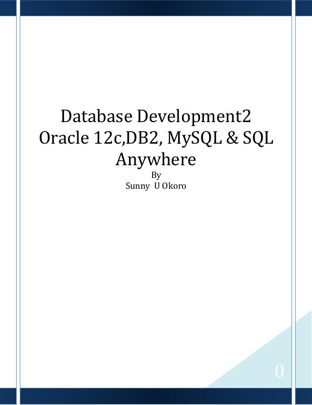 0 Database Development2 Oracle 12c,DB2, MySQL & SQL Anywhere By Sunny U Okoro