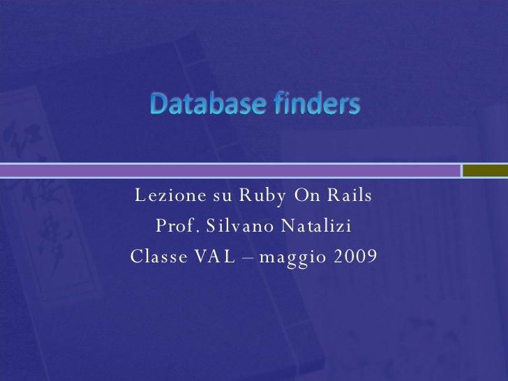 Lezione su Ruby On Rails Prof. Silvano Natalizi Classe VAL – maggio 2009