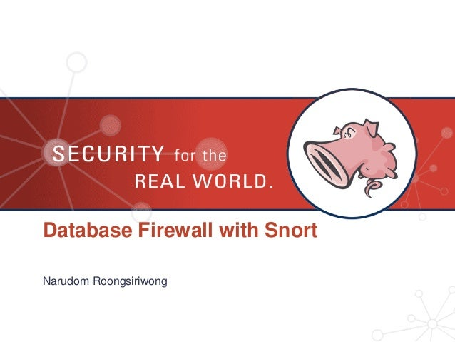 Database Firewall with Snort Narudom Roongsiriwong