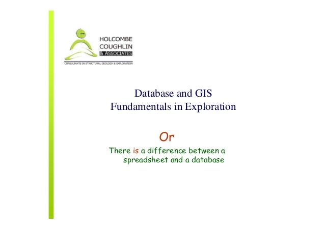 Database and GISFundamentals in Exploration             OrThere is a difference between a   spreadsheet and a database