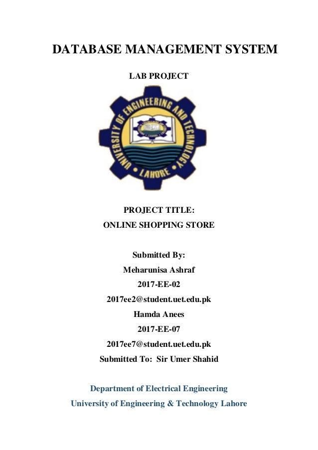 DATABASE MANAGEMENT SYSTEM LAB PROJECT PROJECT TITLE: ONLINE SHOPPING STORE Submitted By: Meharunisa Ashraf 2017-EE-02 201...