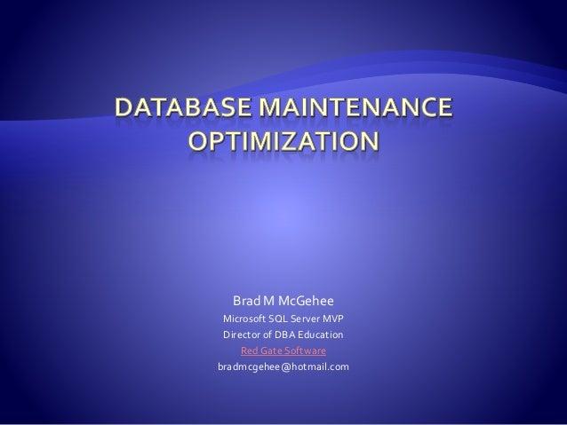 Brad M McGehee Microsoft SQL Server MVP Director of DBA Education Red Gate Software bradmcgehee@hotmail.com