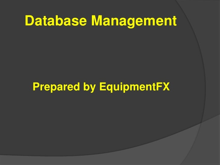 Database Management<br />Prepared by EquipmentFX<br />