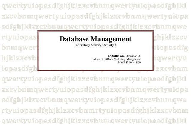 Database Management  Laboratory Activity: Activity 4  DOMINGO, Dennimar O.  3rd year / BSBA - Marketing Management  MWF 17...
