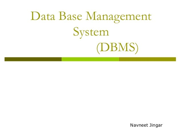 Data Base Management System (DBMS)  Navneet Jingar
