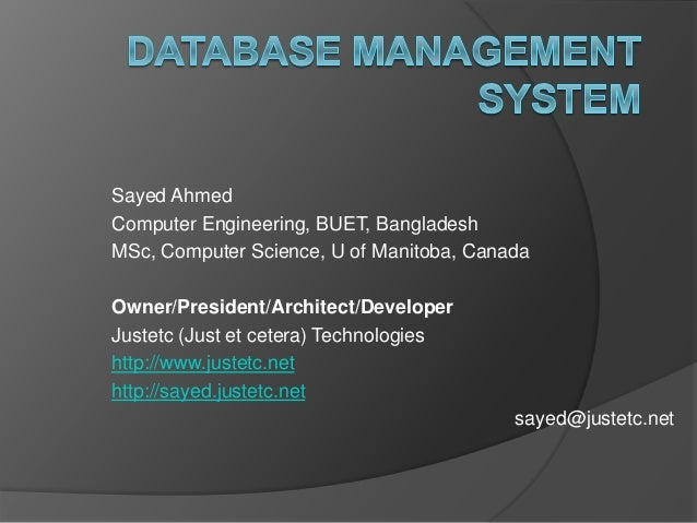 Sayed Ahmed Computer Engineering, BUET, Bangladesh MSc, Computer Science, U of Manitoba, Canada Owner/President/Architect/...