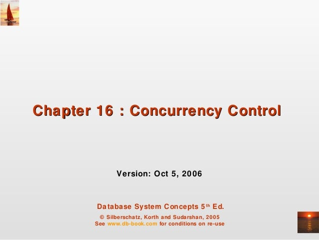Chapter 16 : Concurrency Control               Version: Oct 5, 2006        Database System Concepts 5 th Ed.         © Sil...