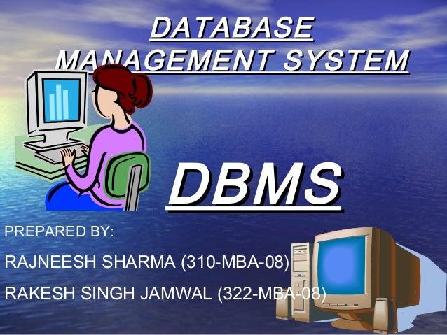 DATABASE     MANAGEMENT SYSTEM               DBMSPREPARED BY:RAJNEESH SHARMA (310-MBA-08)RAKESH SINGH JAMWAL (322-MBA-08)