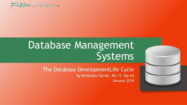 Database Management Systems The Database DevelopmentLife Cycle By Nickkisha Farrell, BSc IT, Dip Ed January 2014