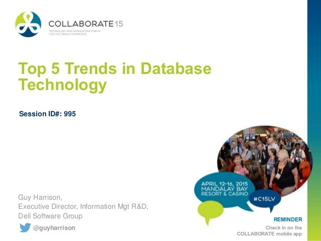 REMINDER Check in on the COLLABORATE mobile app Top 5 Trends in Database Technology Guy Harrison, Executive Director, Info...