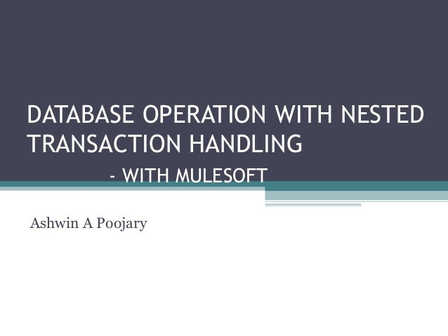 DATABASE OPERATION WITH NESTED TRANSACTION HANDLING - WITH MULESOFT Ashwin A Poojary