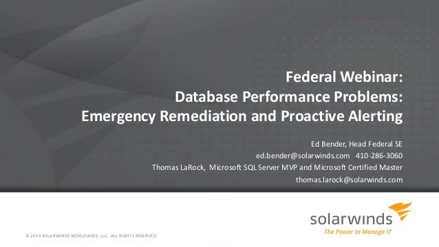 Federal Webinar: Database Performance Problems: Emergency Remediation and Proactive Alerting Ed Bender, Head Federal SE ed...
