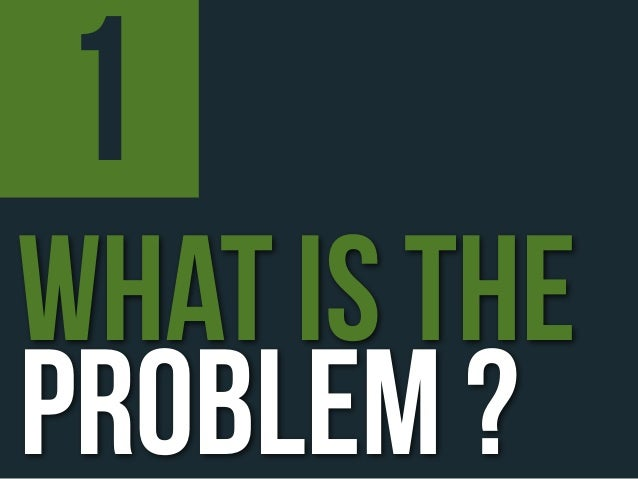1what is theproblem ?