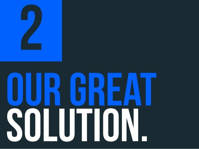 2OUR GREATSOLUTION.