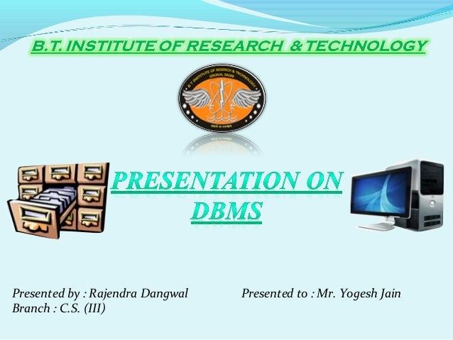 Presented by : Rajendra Dangwal Branch : C.S. (III)  Presented to : Mr. Yogesh Jain