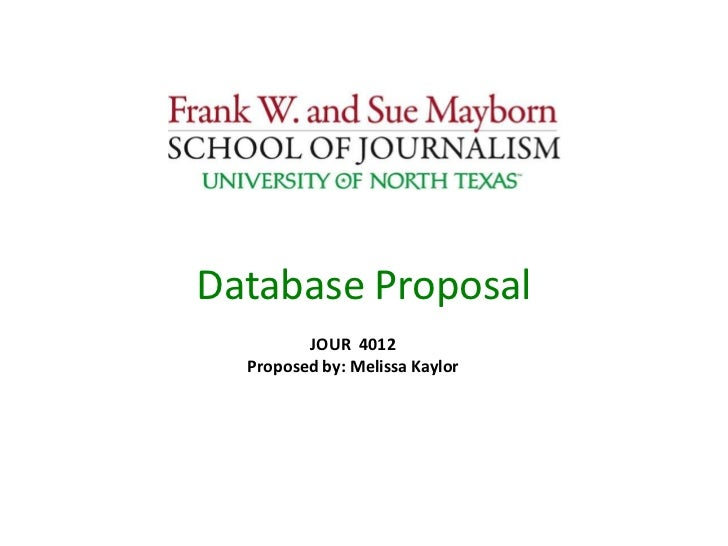 Database Proposal <br />JOUR  4012<br />Proposed by: Melissa Kaylor<br />
