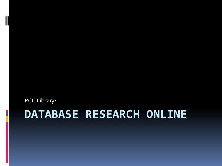 Database Research Online<br />PCC Library: <br />