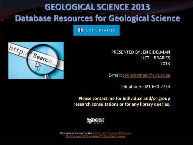 GEOLOGICAL SCIENCE 2013 Database Resources for Geological Science  PRESENTED BY JEN EIDELMAN UCT LIBRARIES 2013 E-mail: je...