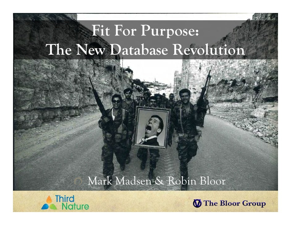 Fit For Purpose:The New Database Revolution     Mark Madsen & Robin Bloor