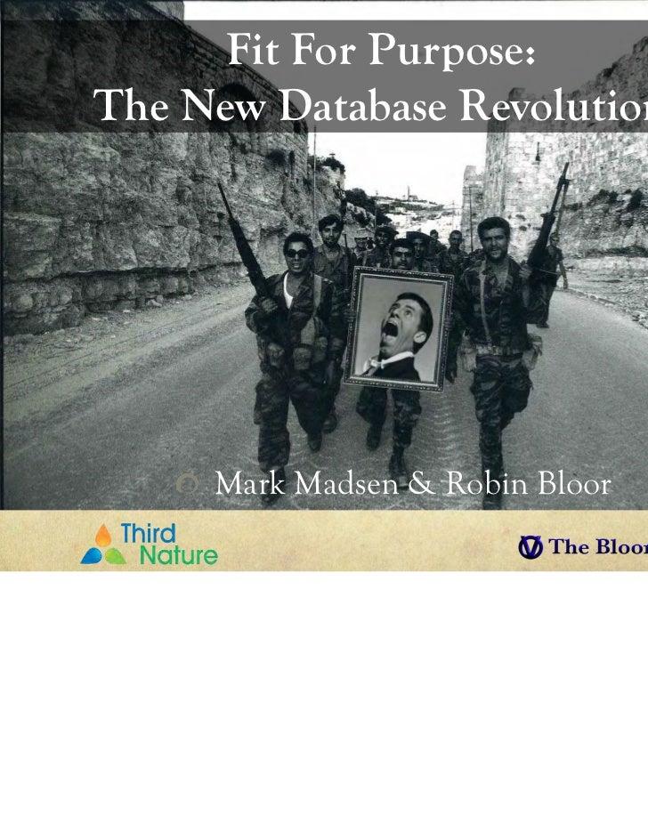 Fit For Purpose:The New Database Revolution     Mark Madsen & Robin Bloor