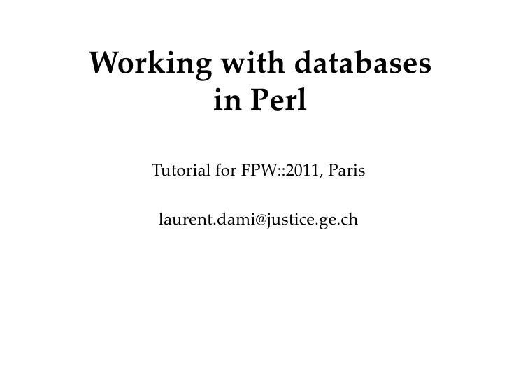 Working with databases in Perl Tutorial for FPW::2011, Paris [email_address] Département Office