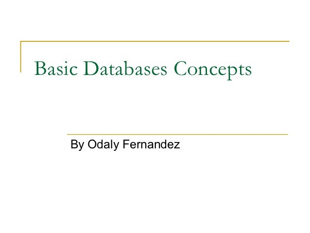 Basic Databases Concepts   By Odaly Fernandez