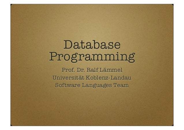 Database Programming Prof. Dr. Ralf Lämmel Universität Koblenz-Landau Software Languages Team