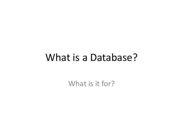 What is a Database? What is it for?