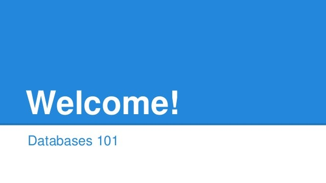 Welcome! Databases 101