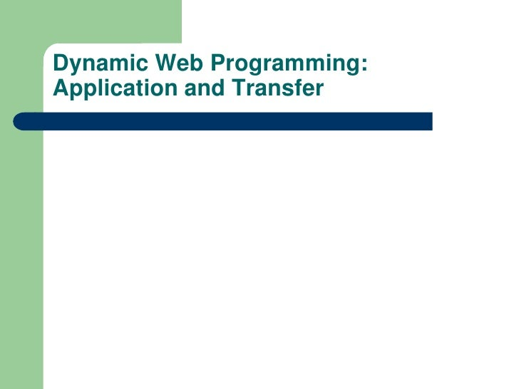 Dynamic Web Programming: Application and Transfer <br />