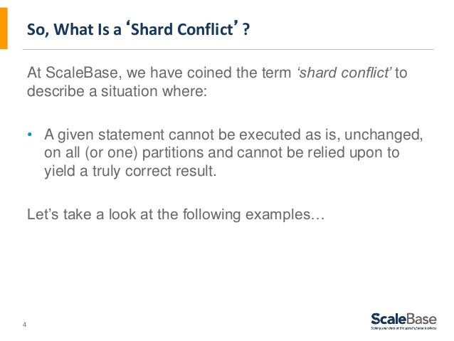 4 So, What Is a'Shard Conflict'? At ScaleBase, we have coined the term 'shard conflict' to describe a situation where: • A...