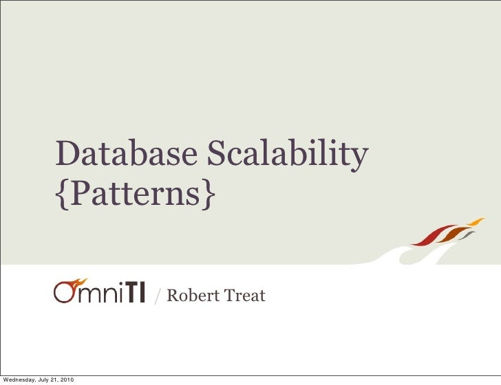 Database Scalability                  {Patterns}                             / Robert Treat    Wednesday, July 21, 2010