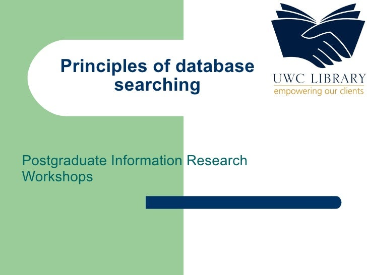 Principles of database searching Postgraduate Information Research Workshops
