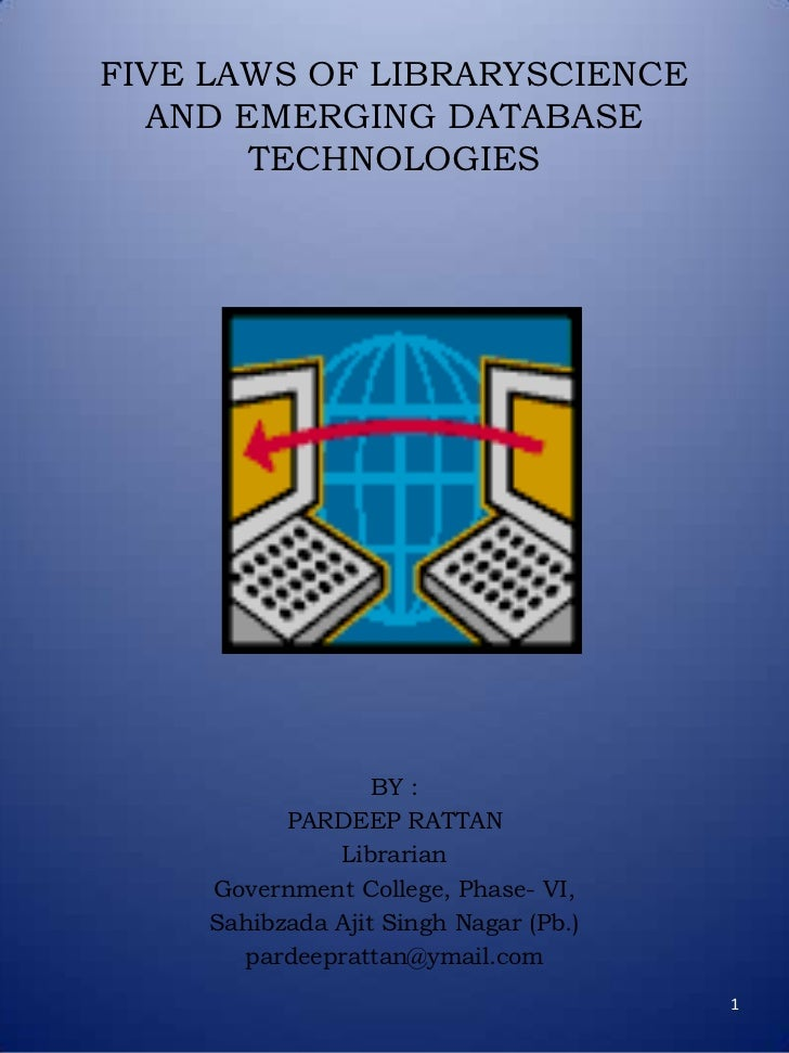 FIVE LAWS OF LIBRARYSCIENCE  AND EMERGING DATABASE       TECHNOLOGIES                  BY :          PARDEEP RATTAN       ...
