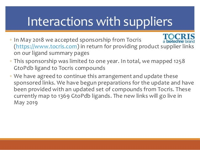 Interactions with suppliers ◦ In May 2018 we accepted sponsorship from Tocris (https://www.tocris.com) in return for provi...