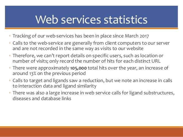 Web services statistics ◦ Tracking of our web-services has been in place since March 2017 ◦ Calls to the web-service are g...