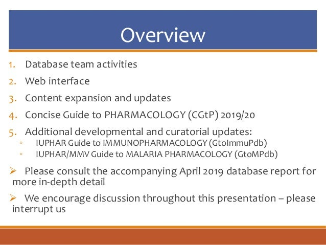 Overview 1. Database team activities 2. Web interface 3. Content expansion and updates 4. Concise Guide to PHARMACOLOGY (C...