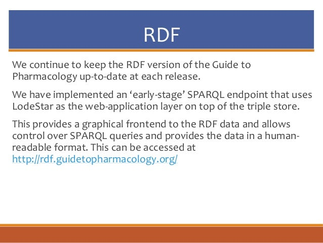 RDF We continue to keep the RDF version of the Guide to Pharmacology up-to-date at each release. We have implemented an 'e...