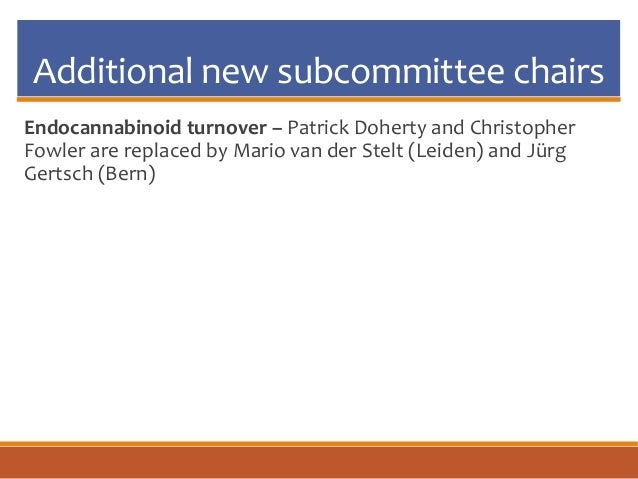Additional new subcommittee chairs Endocannabinoid turnover – Patrick Doherty and Christopher Fowler are replaced by Mario...