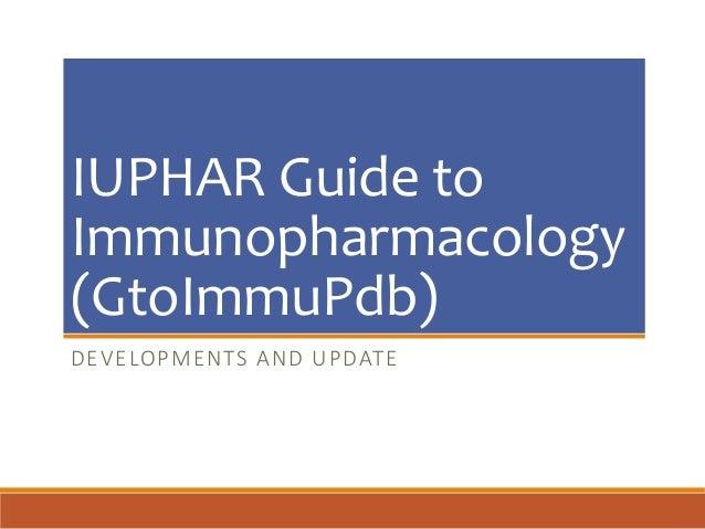 IUPHAR Guide to Immunopharmacology (GtoImmuPdb) DEVELOPMENTS AND UPDATE